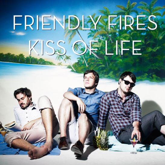 SIX SONGS OF SEPARATION - 'Kiss of Life' by Friendly Fires